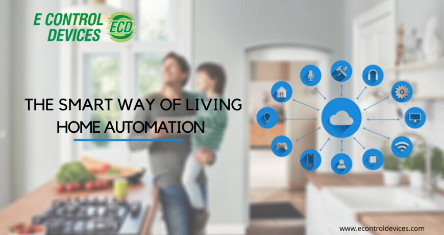 The Smart Way of living- Home Automation