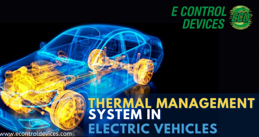 The Importance of Thermal Management System in electric vehicles
