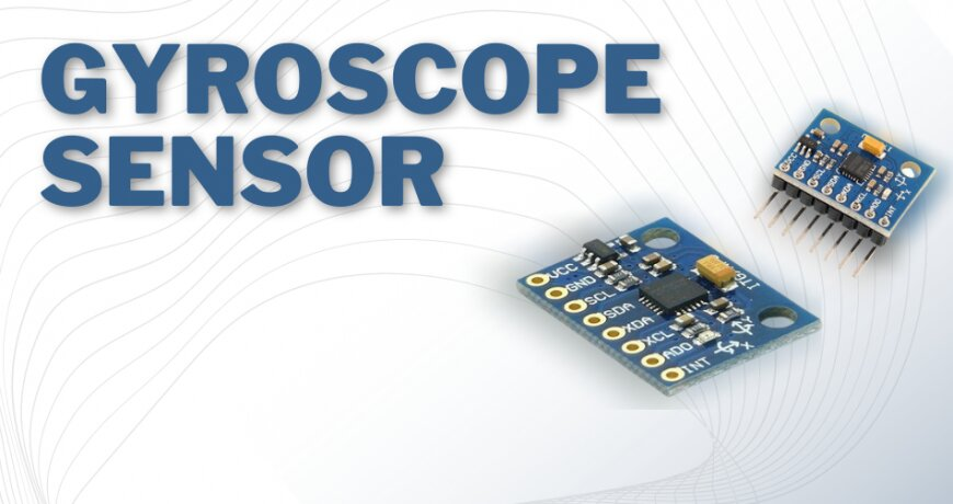 What is the work of gyroscope sensor – Types and Applications