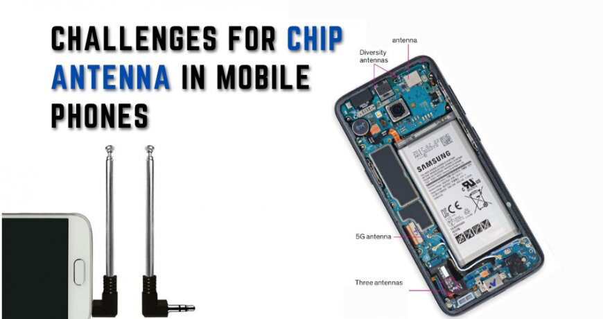 Challenges for Chip Antenna in Mobile Phones