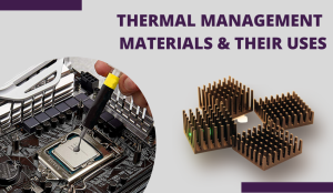 What are Thermal Management Materials and Their Uses